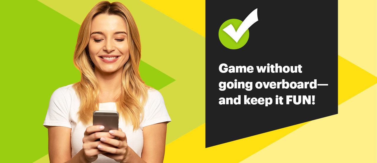 Game without going overboard—and keep it FUN!